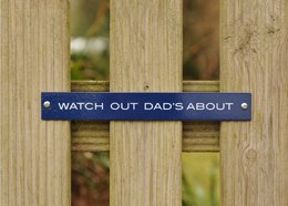 Plaque - Watch out dad's about